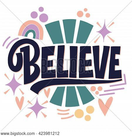 Believe. Cool Lettering On A Light Background. Good Vibes And Positive Thoughts Letterings. Text For