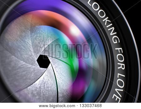 Closeup Front of Lens with Pink and Orange Reflection and Inscription Looking For Love. Front of Camera Lens with Looking For Love Inscription. Colorful Lens Flares on Front Glass. 3D Render.