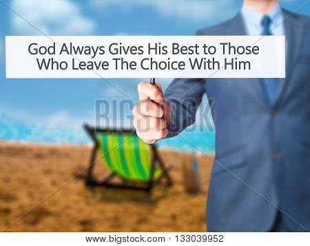 God Always Gives His Best To Those Who Leave The Choice With Him - Businessman Hand Holding Sign