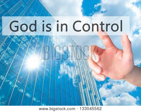 God Is In Control - Hand Pressing A Button On Blurred Background Concept On Visual Screen.