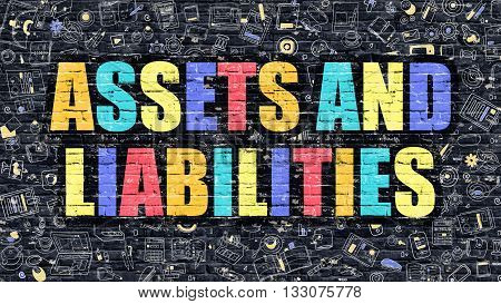 Assets and Liabilities. Multicolor Inscription on Dark Brick Wall with Doodle Icons. Assets and Liabilities Concept in Modern Style. Assets and Liabilities Business Concept.