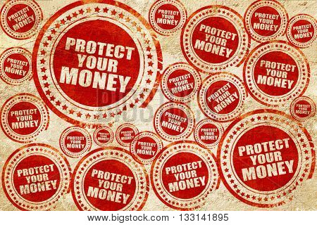 protect your money, red stamp on a grunge paper texture