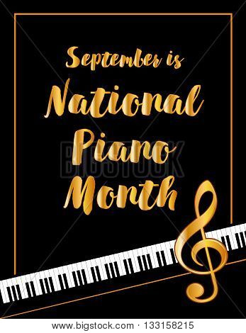 Piano Month, national celebration of pianos and musicians held every September in USA, black and white vertical poster design with gold text and treble clef on piano keyboard background.