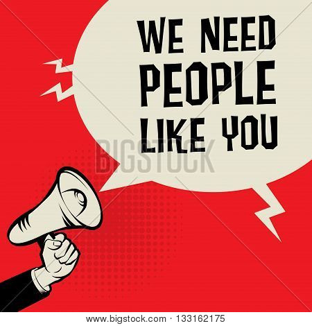 Megaphone Hand business concept with text We Need People Like You, vector illustration