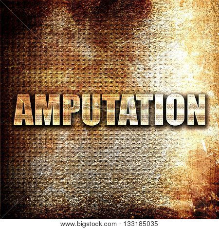 amputation, 3D rendering, metal text on rust background