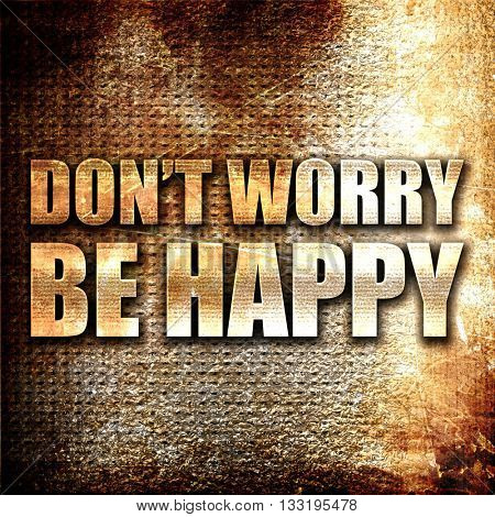 do not worry be happy, 3D rendering, metal text on rust backgrou