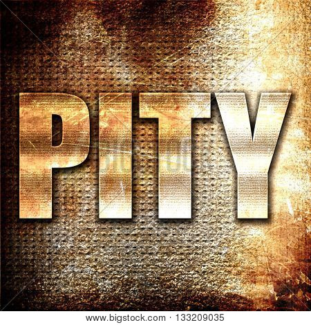 pity, 3D rendering, metal text on rust background