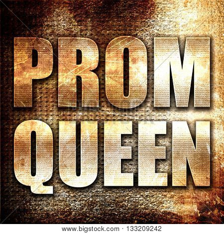 prom queen, 3D rendering, metal text on rust background