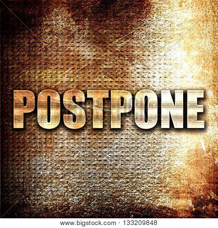 postpone, 3D rendering, metal text on rust background