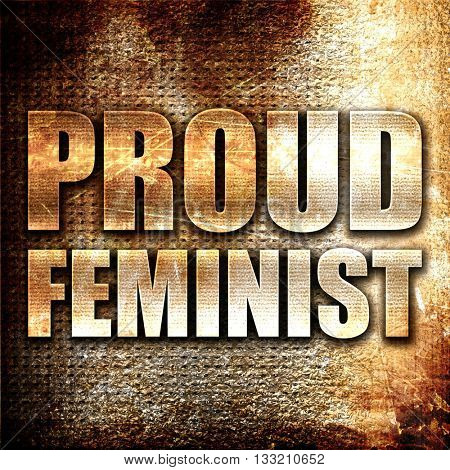 proud feminist, 3D rendering, metal text on rust background