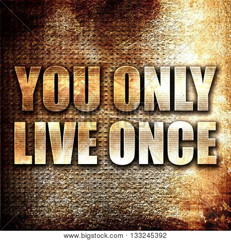 you only live once, 3D rendering, metal text on rust background