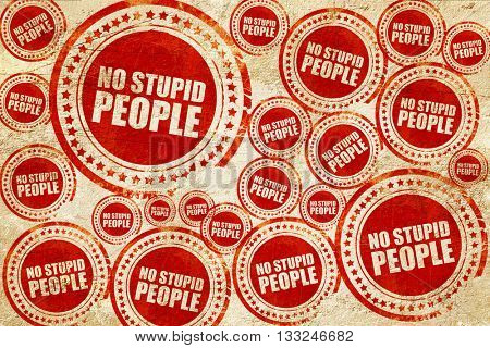 no stupid people, red stamp on a grunge paper texture