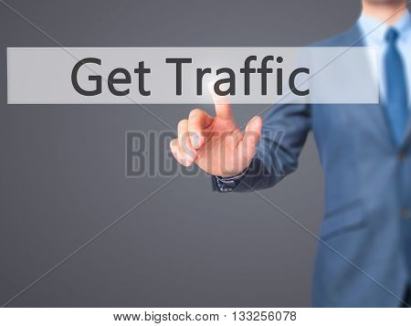 Get Traffic - Businessman Hand Pressing Button On Touch Screen Interface.