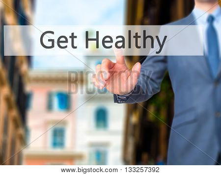 Get Healthy - Businessman Hand Pressing Button On Touch Screen Interface.