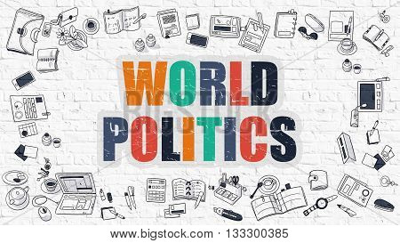 World Politics Concept. World Politics Drawn on White Wall. World Politics in Multicolor. Doodle Design. Modern Style Illustration. Line Style Illustration. White Brick Wall.