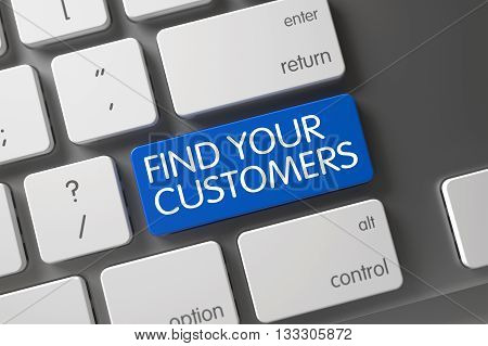 Find Your Customers Keypad on Computer Keyboard. Find Your Customers Concept Modern Keyboard with Find Your Customers on Blue Enter Button Background, Selected Focus. 3D Illustration.