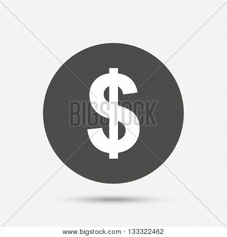 Dollars sign icon. USD currency symbol. Money label. Gray circle button with icon. Vector