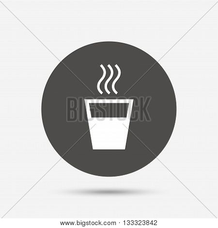 Hot water sign icon. Hot drink glass symbol. Gray circle button with icon. Vector
