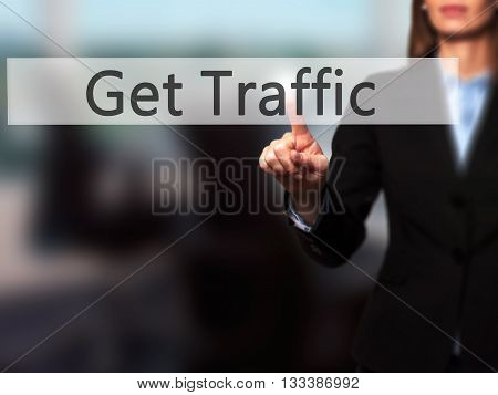 Get Traffic - Businesswoman Hand Pressing Button On Touch Screen Interface.