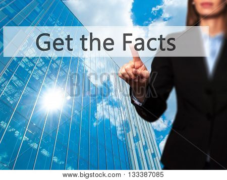 Get The Facts - Businesswoman Hand Pressing Button On Touch Screen Interface.