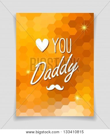 Love you Daddy - greeting card template for Father Day on orange honeycomb background.