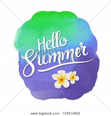 Hello summer lettering on watercolor blot background with plumeria tropic flower.