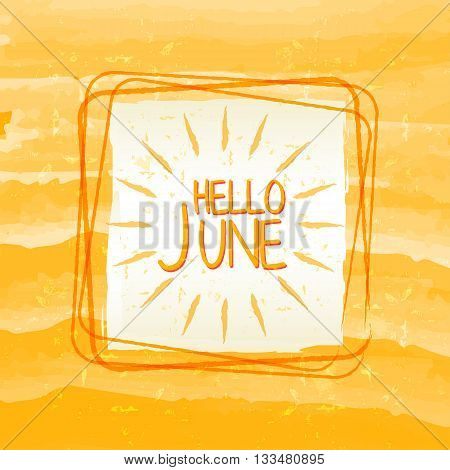 hello june with sun sign banner - text in frame over summery yellow drawn background holiday seasonal concept label