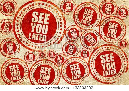 see you later, red stamp on a grunge paper texture