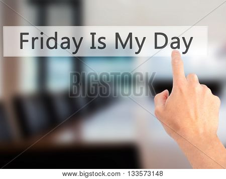 Friday Is My Day - Hand Pressing A Button On Blurred Background Concept On Visual Screen.