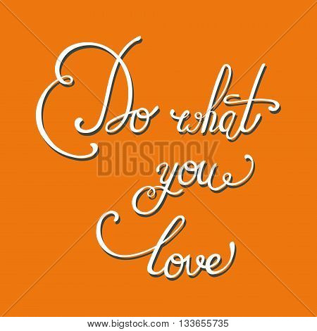 Do what you love. Hand drawn elegant white quote on the orange background. Perfect design element for housewarming poster, t-shirt design. Lettering. Vector art