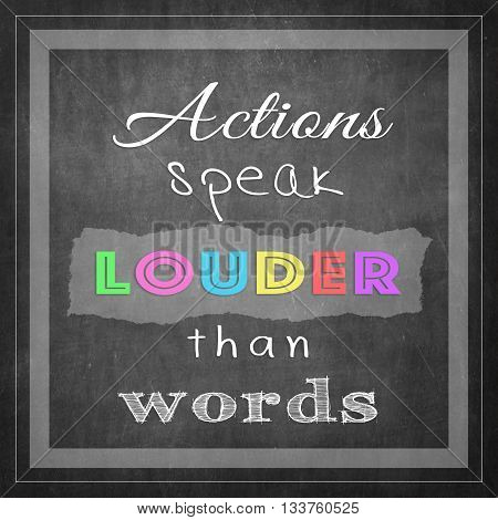 Actions speak louder than words Message motivational quote