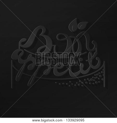 Bon Appetit paper hand lettering. Black text on black background. Handmade calligraphy vector illustration.