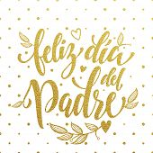Feliz Dia del Padre vector greeting card text. Father Day gold glitter polka dot and heart pattern. Spanish hand drawn golden calligraphy flourish lettering. White background wallpaper. poster