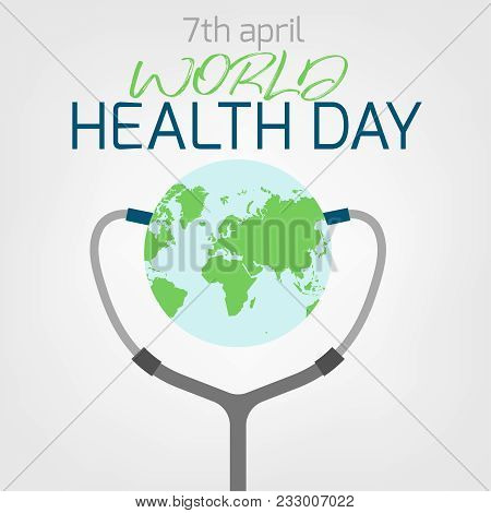 World Health Day Concept. 7 April 2018. Medicine And Healthcare Image. Editable Vector Illustration