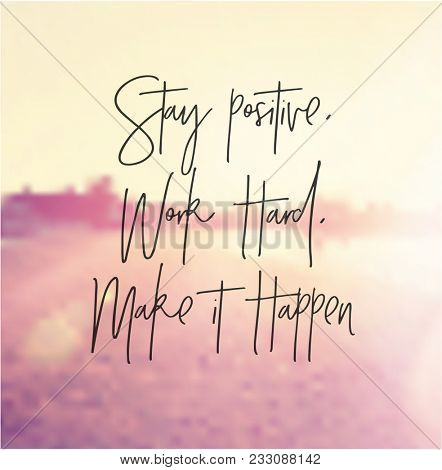 Quote - Stay positive work hard. make it happen