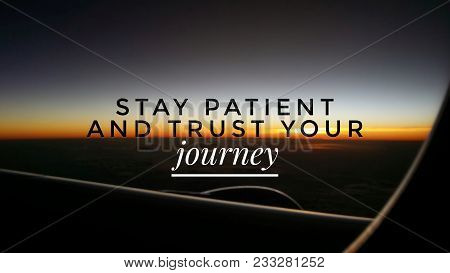 Motivational And Inspirational Quotes - Stay Patient And Trust Your Journey. With Blurred Vintage St