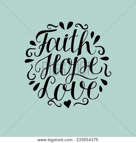 Hand Lettering Faith, Hope And Love On Blue Background. Bible Verse. Christian Poster. New Testament