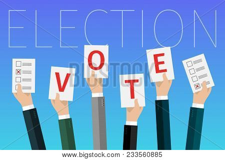 Concept Of Election. Hands Hold Sheets With A Word Vote, Election Day Campaign. Flat Design, Vector