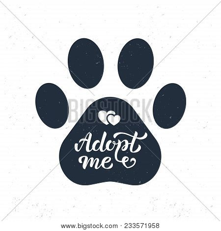 Adopt Me - Hand Lettering In The Pawprint. Isolated On White Textured Background. Vector Illustratio