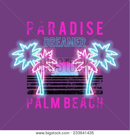 Paradise Dreamer, Palm Beach Slogan. Neon Palm And Sun. Rock And Roll Patch. Typography Graphic Prin