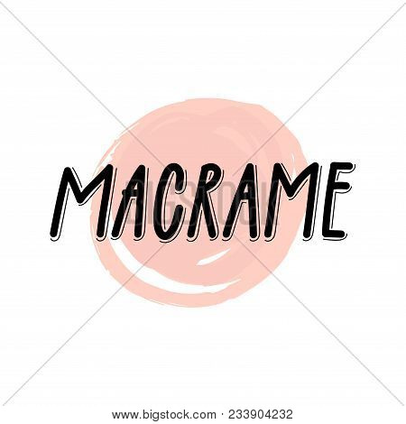 Macrame Hand Drawn Text For Logotype, Hand Made Store, Blog, Tutorial, Workshop,  Icon. Vector Illus