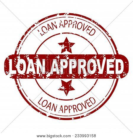 Loan Approved Red Rubber Stamp Isolated. Loan Approved Seal, Approval Stamp For Mortgage And Waterma