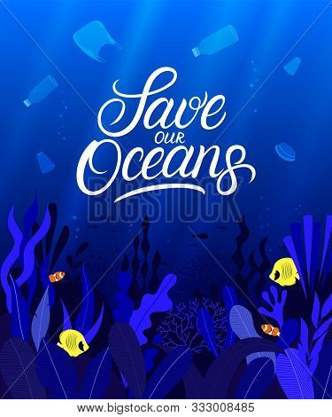 Ocean Plastic Pollution Problem Creative Concept. Save Our Oceans Hand Written Lettering. Ocean Deep