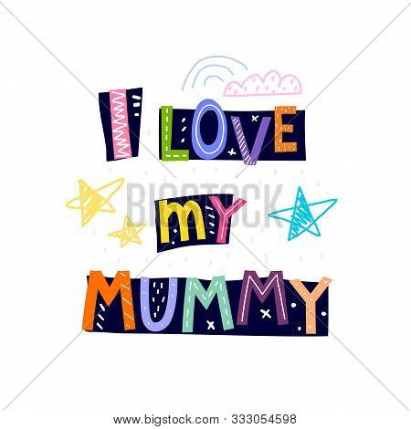 I Love My Mommy. Caricature Lettering With Stars, Cloud, Decor Elements On Blue Figures. Flat Vector