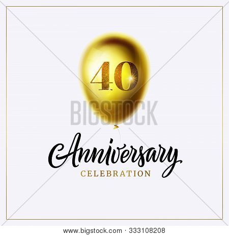 40 Year Birthday Or 40th Anniversary Celebration Graphic. The Gold Balloon With Forty Number And Ann