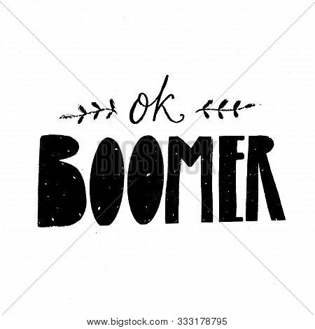 Ok Boomer Text, Handwritten Inscription. Generation Z Quote For T-shirt Print, Sarcastic Cards And A