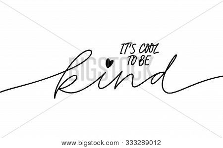 It Is Cool To Be Kind Monocolor Lettering. Handwritten Headline Isolated Vector Calligraphy. Charita