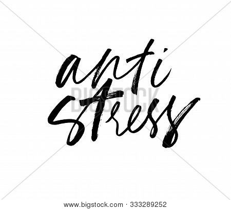 Anti Stress Ink Pen Hand Written Lettering. Grunge Brushstroke Phrase Isolated Vector Calligraphy. R
