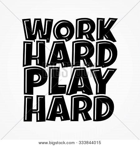 Work Hard Play Hard. Motivational Phrase. Hand Drawn Vector Lettering. Cartoon Style.