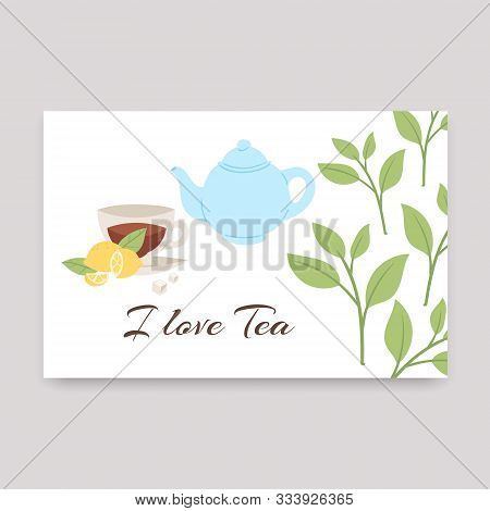 Cup Of Tea With Lemon, Teapot And Tea Leaves Vector Illustration. I Love Tea Text. Best For Card, Po